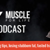 MFL Podcast #1: Cutting tips, losing stubborn fat, fasted training, and more...