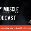 Muscle for Life Podcast Episode 3: Age and exercise, how to not be skinny fat, getting back after time off, and more...