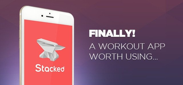 Introducing STACKED: A Workout App Actually Worth Using