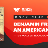 MFL Book Club: Benjamin Franklin – An American Life by Walter Isaacson