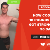How Cody Lost 18 Pounds of Fat & Got Strong in Just 90 Days
