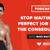 Motivation Monday: Stop Waiting for Perfect (or Suffer the Consequences)