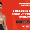 Motivation Monday: 6 Reasons to Get Fired Up For Your Workout