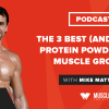 The 3 Best (and Worst) Protein Powders for Muscle Growth