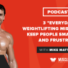 """3 """"Everyday"""" Weightlifting Mistakes That Keep People Small, Weak, and Frustrated"""