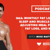 Q&A: Monthly Fat Loss Targets, Sleep and Muscle Building, Adjusting Meal Plans for Fat Loss, and More . . .