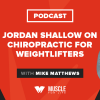 Jordan Shallow on Chiropractic for Weightlifters